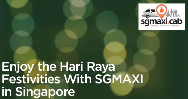 Enjoy-the-Hari-Raya-Festivities-With-SGMAXI-in-Singapore