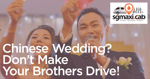 chinese-wedding-dont-make-brothers-drive-use-sgmax-maxi-cabs-instead