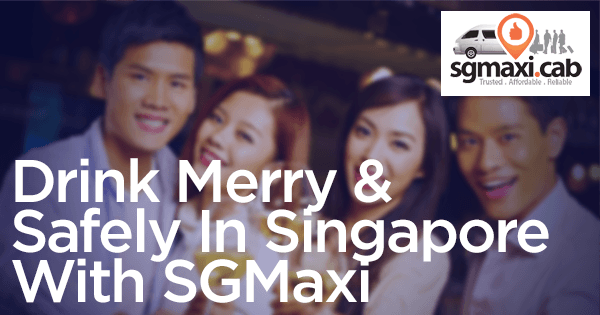 drink-merry-and-safely-in-singapore-with-SGMAXI-in-maxcab-limousine