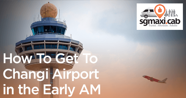 how-to-get-to-changi-airport-in-the-early-AM