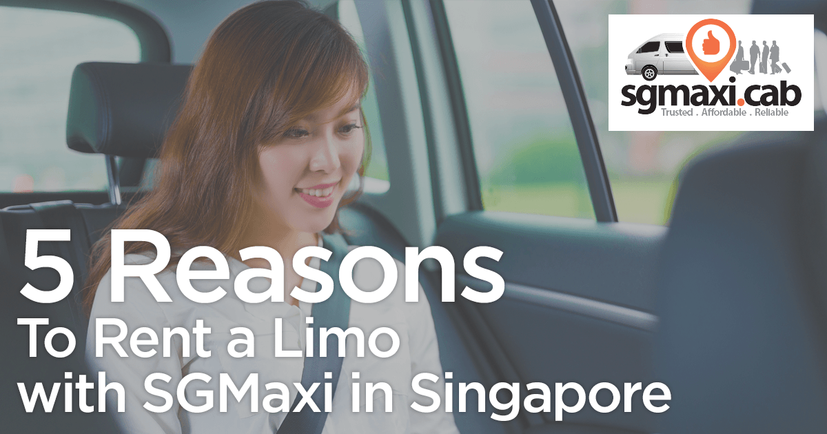 5-reasons-to-rent-a-limo-with-sgmaxi-in-singapore