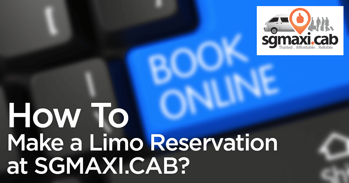 how-to-make-a-limo-reservation-at-sgmaxi-cab