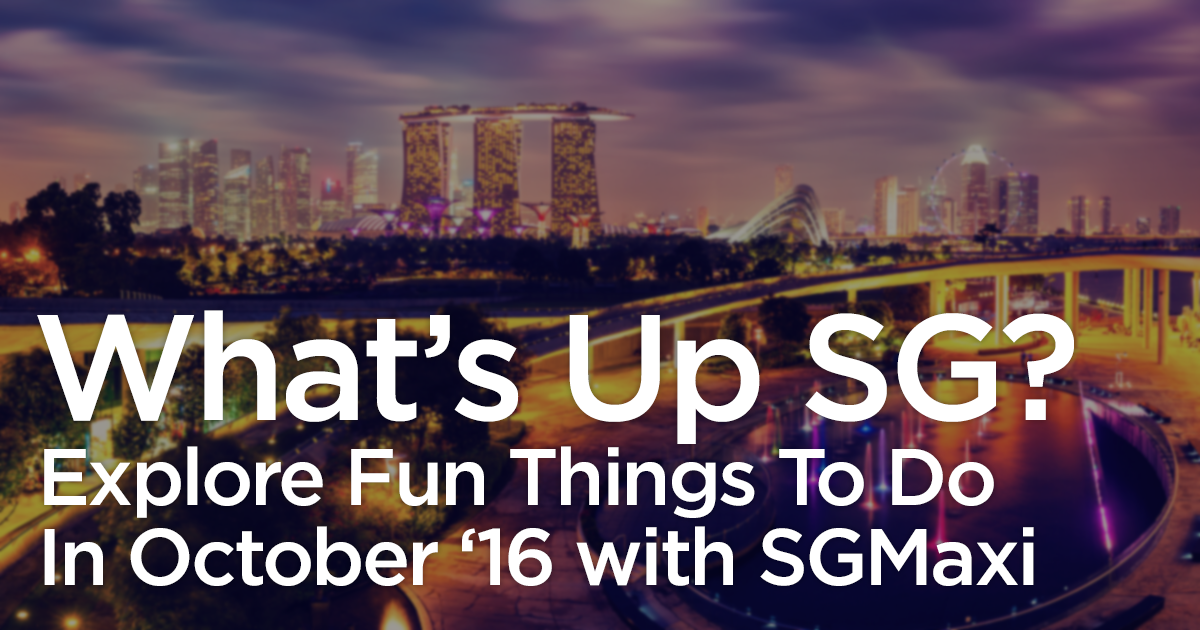 whats-up-sg-fun-things-to-do-in-october-2016-with-sgmaxi