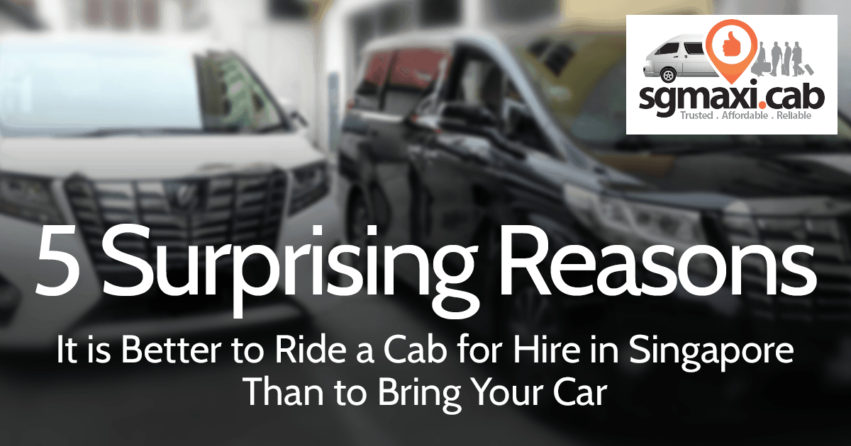 5 Reasons It Is Better to Ride A Cab for Hire in Singapore Than to Bring Your Car