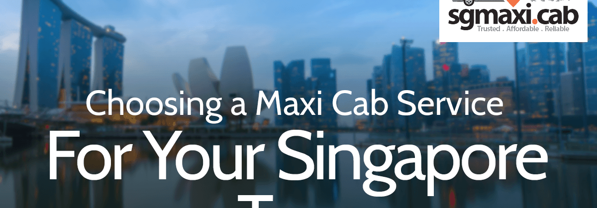 Choosing a Maxi Cab Service for Your Singapore Tour